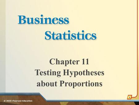 Chapter 11 Testing Hypotheses about Proportions © 2010 Pearson Education 1.