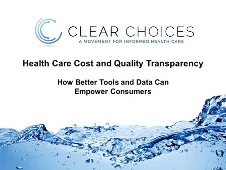 Health Care Cost and Quality Transparency How Better Tools and Data Can Empower Consumers.