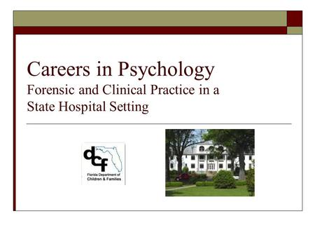 Careers in Psychology Forensic and Clinical Practice in a State Hospital Setting.