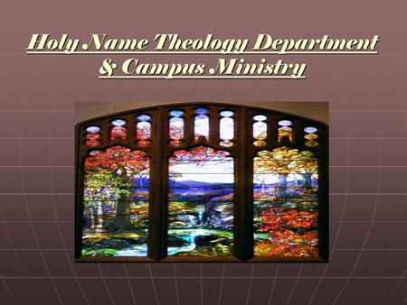 "Holy Name Theology Department & Campus Ministry. Mission Statement of THEOLOGY DEPARTMENT Two-fold purpose: 1.Teach students the ""Good News"" of Jesus."