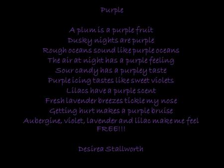 Purple A plum is a purple fruit Dusky nights are purple Rough oceans sound like purple oceans The air at night has a purple feeling Sour candy has a purpley.