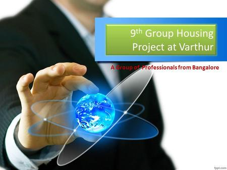 9 th Group Housing Project at Varthur A Group of Professionals from Bangalore.