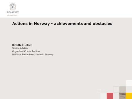 Actions in Norway - achievements and obstacles Birgitte Ellefsen Senior Adviser Organised Crime Section National Police Directorate in Norway.