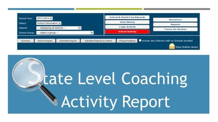S tate Level Coaching __Activity Report. TO ACCESS THE NEW COACHING ACTIVITY REPORT, LOGIN AS A STATE ADMINISTRATOR…