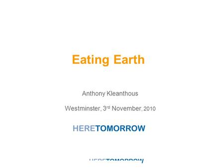 Anthony Kleanthous Westminster, 3 rd November, 2010 Eating Earth.