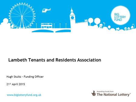 Lambeth Tenants and Residents Association Hugh Stultz – Funding Officer 21 st April 2015.