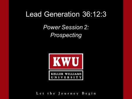 Lead Generation 36:12:3 Power Session 2: Prospecting.