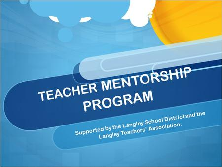 TEACHER MENTORSHIP PROGRAM Supported by the Langley School District and the Langley Teachers' Association.