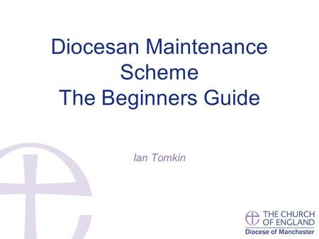 Diocesan Maintenance Scheme The Beginners Guide Ian Tomkin.
