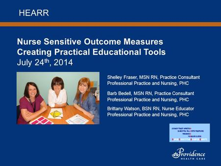 Nurse Sensitive Outcome Measures Creating Practical Educational Tools July 24 th, 2014 Shelley Fraser, MSN RN, Practice Consultant Professional Practice.