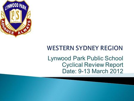 Lynwood Park Public School Cyclical Review Report Date: 9-13 March 2012.