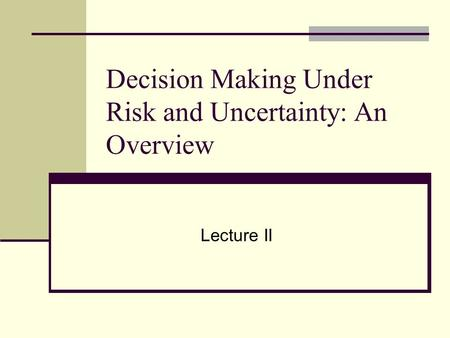theories of risk and uncertainty Risk aryl uncertainty are an integral part of all decisions made in the real   approaches which concentrate on the theory of choice under uncertainty and  often.