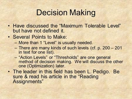 "Decision Making Have discussed the ""Maximum Tolerable Level"" but have not defined it. Several Points to Make: –More than 1 ""Level"" is usually needed. –There."