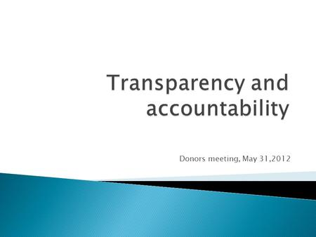 "Donors meeting, May 31,2012.  Transparency and accountability to each other.  Par. 23."" We will work to improve the availability and public accessibility."