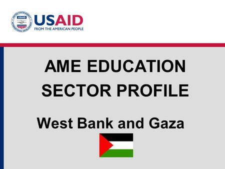West Bank and Gaza AME EDUCATION SECTOR PROFILE. Education Structure West Bank and Gaza Source: UNESCO Institute for Statistics, World Bank EdStats Education.