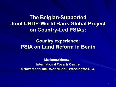 1 The Belgian-Supported Joint UNDP-World Bank Global Project on Country-Led PSIAs: Country experience: PSIA on Land Reform in Benin Marianne Mensah International.