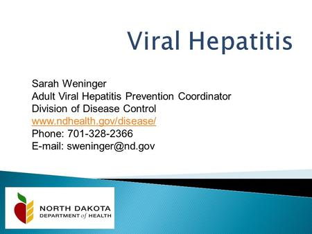 Sarah Weninger Adult Viral Hepatitis Prevention Coordinator Division of Disease Control  Phone: 701-328-2366