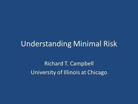 Understanding Minimal Risk Richard T. Campbell University of Illinois at Chicago.