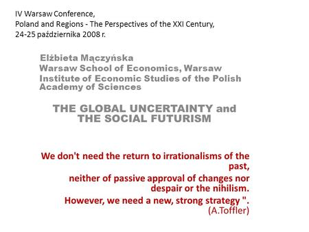 IV Warsaw Conference, Poland and Regions - The Perspectives of the XXI Century, 24-25 października 2008 r. Elżbieta Mączyńska Warsaw School of Economics,