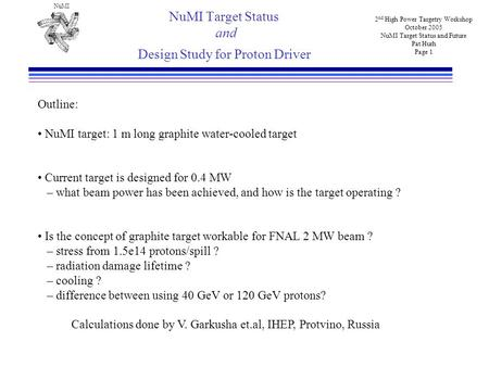 NuMI 2 nd High Power Targetry Workshop October 2005 NuMI Target Status and Future Pat Hurh Page 1 NuMI Target Status and Design Study for Proton Driver.
