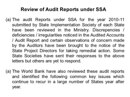 Review of Audit Reports under SSA (a)The audit Reports under SSA for the year 2010-11 submitted by State Implementation Society of each State have been.