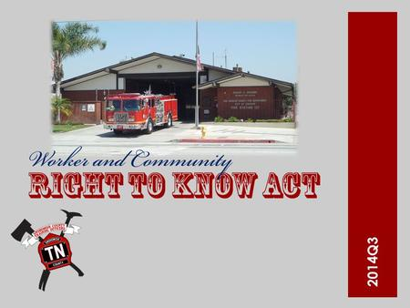 2014Q3. Worker and Community Right to Know Act  Enacted October 4, 1984  Gives employees access to information about hazardous substances.