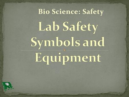 Bio Science: Safety. 1. Explain why warning signs in labs are symbol heavy 2. List and explain purpose of preventative safety equipment 3. List and explain.