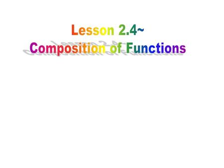 Composition of functions: The composition of the function f with the function g, denoted f ◦ g, is defined by (f ◦ g)(x) = f(g(x)). The domain of f ◦
