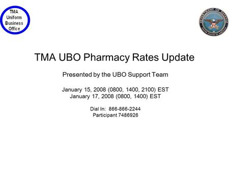 A L T A R U M P R E S E N T A T I O N 2 0 0 7 TMA UBO Pharmacy Rates Update Presented by the UBO Support Team January 15, 2008 (0800, 1400, 2100) EST January.