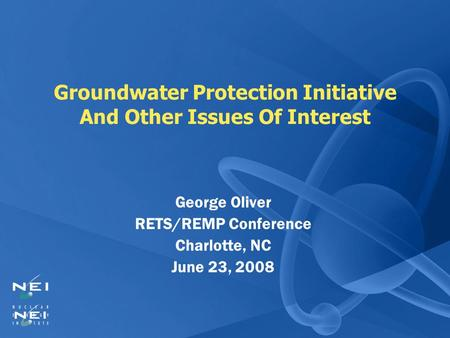 Groundwater Protection Initiative And Other Issues Of Interest George Oliver RETS/REMP Conference Charlotte, NC June 23, 2008.