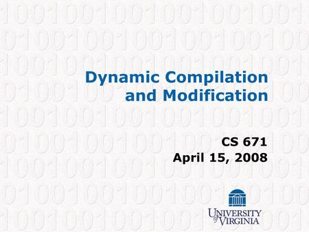 Dynamic Compilation and Modification CS 671 April 15, 2008.