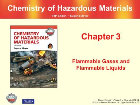 Meyer, Chemistry of Hazardous Materials, Fifth Ed. © 2010 by Pearson Education, Inc., Upper Saddle River, NJ Chemistry of Hazardous Materials Fifth Edition.
