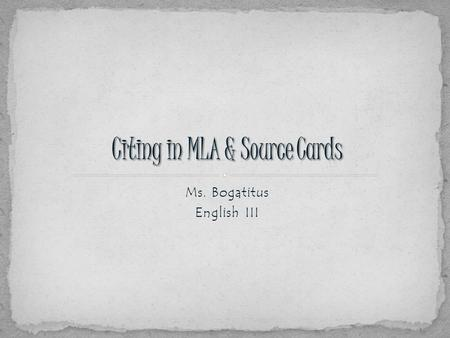 Ms. Bogatitus English III.  Choosing your topic  Forming your thesis  Gather details & research  Source cards  Planning & Organizing your research.