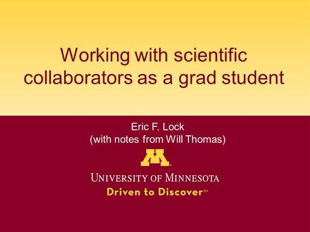 Working with scientific collaborators as a grad student Eric F. Lock (with notes from Will Thomas)