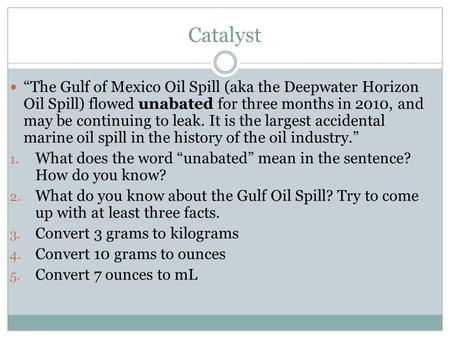 "Catalyst ""The Gulf of Mexico Oil Spill (aka the Deepwater Horizon Oil Spill) flowed unabated for three months in 2010, and may be continuing to leak. It."