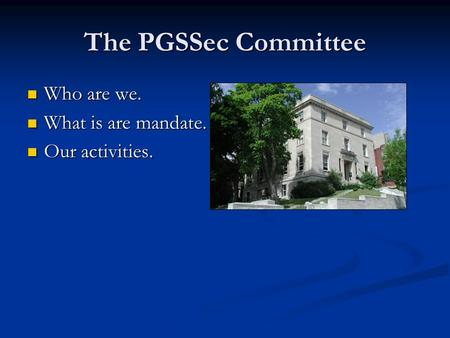 The PGSSec Committee Who are we. Who are we. What is are mandate. What is are mandate. Our activities. Our activities.
