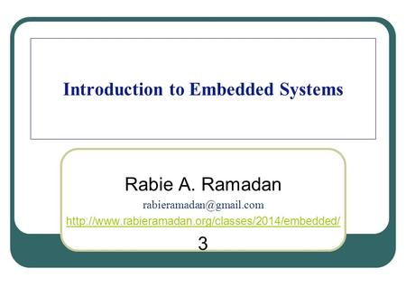 Introduction to Embedded Systems Rabie A. Ramadan  3.