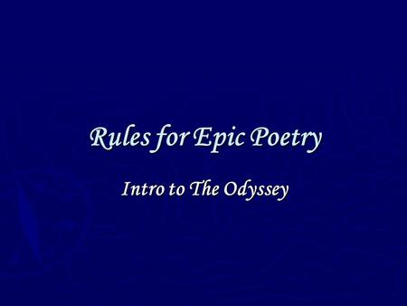Rules for Epic Poetry Intro to The Odyssey. Epic Poem a LONG narrative poem (it tells a story) on a great and serious subject that - is told in an elevated,