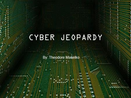 CYBER JEOPARDY By: Theodore Maselko. JEOPARDY TerminologyPoints of Entry ProtectionFiction5 th Column 100 ½ 200 ½ 300 ½ 400 ½ 500 ½.