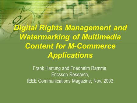 Digital Rights Management and Watermarking of Multimedia Content for M-Commerce Applications Frank Hartung and Friedhelm Ramme, Ericsson Research, IEEE.