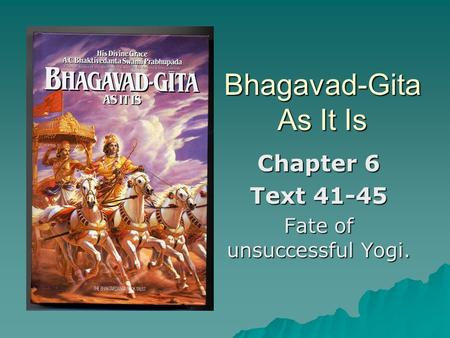 Bhagavad-Gita As It Is Chapter 6 Text 41-45 Fate of unsuccessful Yogi.