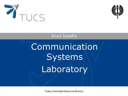 Jouni Isoaho Communication Systems Laboratory. Outline Objectives Strategy and resources Research overview Communication concepts Digital system design.