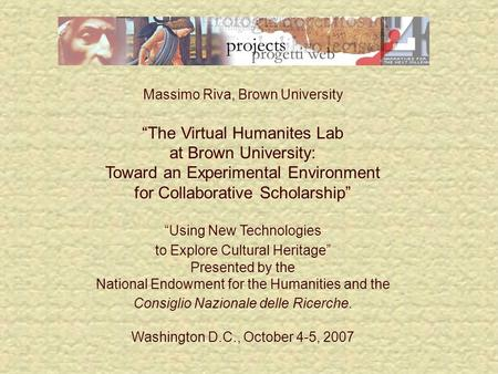 "Massimo Riva, Brown University ""The Virtual Humanites Lab at Brown University: Toward an Experimental Environment for Collaborative Scholarship"" ""Using."