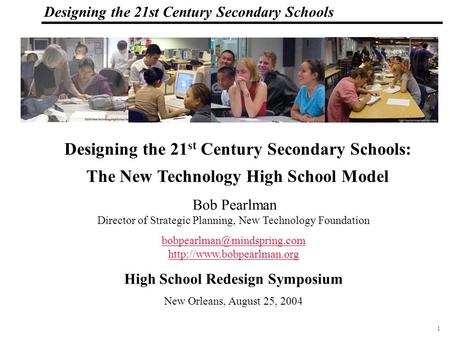 1 108319_Macros Designing the 21st Century Secondary Schools Bob Pearlman Director of Strategic Planning, New Technology Foundation