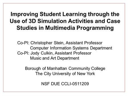 Improving Student Learning through the Use of 3D Simulation Activities and Case Studies in Multimedia Programming Co-PI: Christopher Stein, Assistant Professor.