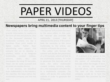 PAPER VIDEOS Newspapers bring multimedia content to your finger tips APRIL 11, 2013 [THURSDAY] Print media, as in news papers, provide information to readers.