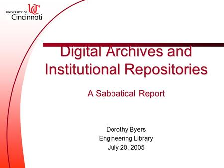 Digital Archives and Institutional Repositories A Sabbatical Report Dorothy Byers Engineering Library July 20, 2005.