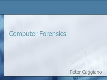 Computer Forensics Peter Caggiano. Outline My Background What is it? What Can it do and not do? Goals Evidence Types of forensics Future problems How.