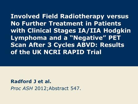 "Involved Field Radiotherapy versus No Further Treatment in Patients with Clinical Stages IA/IIA Hodgkin Lymphoma and a ""Negative"" PET Scan After 3 Cycles."
