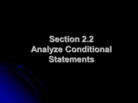 Section 2.2 Analyze Conditional Statements. What is an if-then statement? If-then statements can be used to clarify statements that may seem confusing.